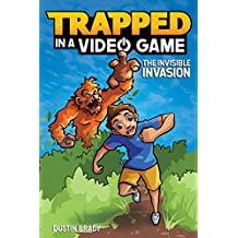 Trapped in a Video Game (Book 2): The Invisible Invasion