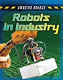 img - for Robots in Industry (Amazing Robots) book / textbook / text book