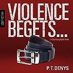 Violence Begets... | PT Denys