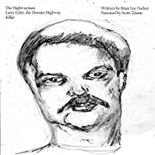 The Highwayman: Larry Eyler, the Hoosier Highway Killer Audiobook by Brian Lee Tucker Narrated by Scott Zdanis