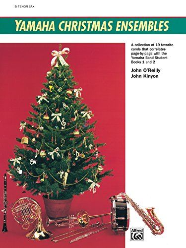 Yamaha Christmas Ensembles (Tenor Saxophone): Christmas Sheet Music (Yamaha Band Method) (Alfred Tenor Sheet Music)