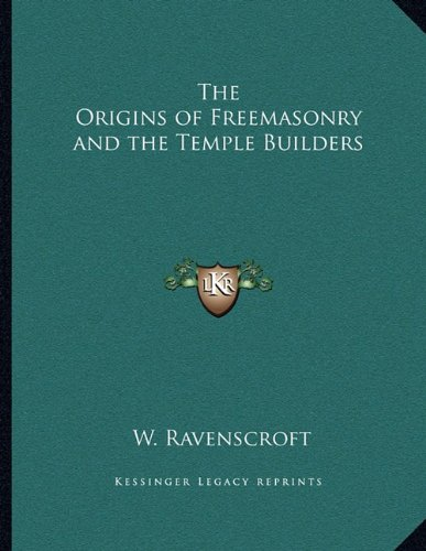 The Origins of Freemasonry and the Temple Builders