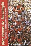 img - for Diez Temas de Sociologia: Vivir Una Sociedad Familiar y Humana (10 Temas) (Spanish Edition) book / textbook / text book