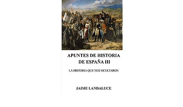APUNTES DE HISTORIA DE ESPAÑA III eBook: Landaluce, Jaime: Amazon.es: Tienda Kindle