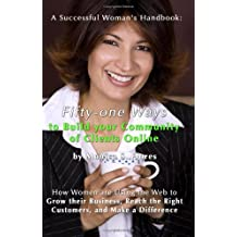 A Successful Woman's Handbook: Fifty-One Ways To Build Your Community Of Clients Online: How Women Are Using The Web To Grow Their Business, Reach The Right Customers, And Make A Difference