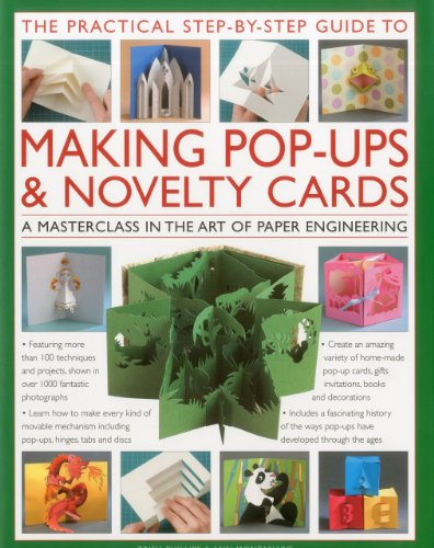The Practical Step-by-Step Guide to Making Pop-Ups & Novelty Cards: A how-to guide to the art of paper engineering, featuring over 100 techniques and ... 1000 fantastic photographs and illustrations