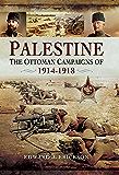 Palestine: The Ottoman Campaigns of 1914-1918 (English Edition)