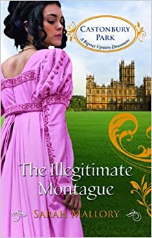 The Illegitimate Montague (Castonbury Park, Book 5) (Mills & Boon - Castonbury Park) by Sarah Mallory (2012-12-01)
