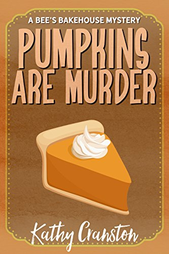 Pumpkins are Murder (Bee's Bakehouse Mysteries Book -
