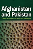 Afghanistan and Pakistan: Conflict, Extremism, and Resistance to Modernity
