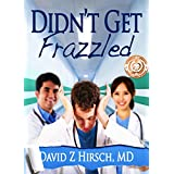 Didn't Get Frazzled: humorous medical fiction