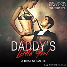 Daddy's Little Girl: A Brat No More - BDSM Erotic Short Story for Women Audiobook by R and C Publishing Narrated by Lacey Laurel