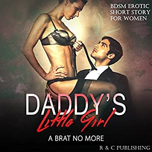 Daddy's Little Girl: A Brat No More - BDSM Erotic Short Story for Women Audiobook