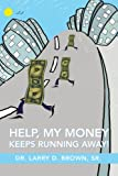 Help, my money keeps running Away!, Larry Brown, 0595438075