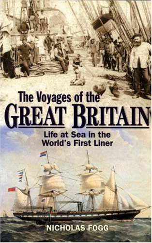 The Voyages of the Great Britain: Life at Sea in the World's First Liner