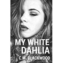 My White Dahlia by C.M. Blackwood (2015-12-04)