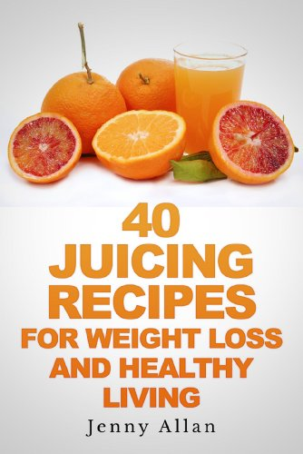 Healthy Slow Juicer Recipes : 40 Juicing Recipes For Weight Loss and Healthy Living ...