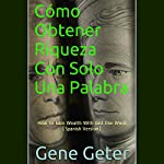 Cómo Obtener Riqueza Con Solo Una Palabra [How To Gain Wealth With Just One Word] | Gene Geter