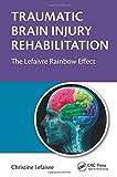Traumatic Brain Injury Rehabilitation, Christine Lefaivre, 1482228246