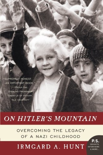 On Hitler's Mountain: Overcoming the Legacy of a Nazi Childhood (P.S.)
