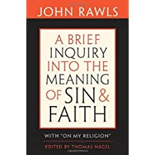 A Brief Inquiry into the Meaning of Sin and Faith: With On My Religion: With on My Religion: With on My Religion by John Rawls (2009-03-03)