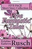 Five Fantastic Tales, Kristine Rusch, 1453877282