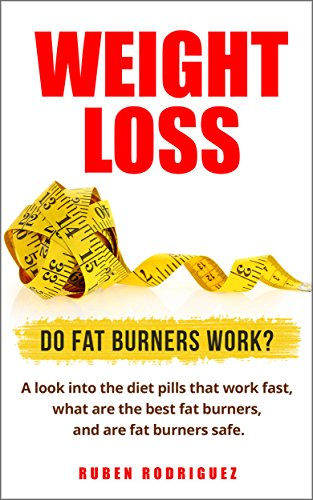 Weight Loss: Do Fat Burners Work?: A Look Into The Diet