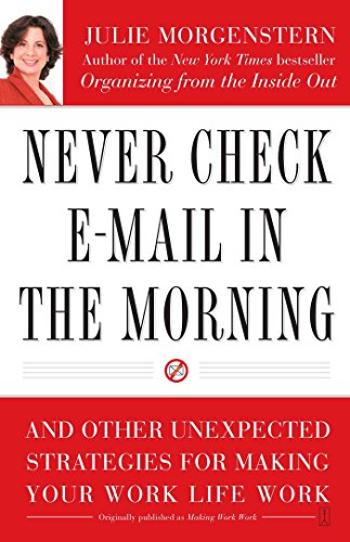 never-check-e-mail-in-the-morning-and-other-unexpected-strategies-for-making-your-work-life-work