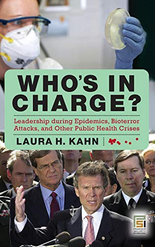 Who's In Charge?: Leadership during Epidemics, Bioterror Attacks, and Other Public Health Crises (Praeger Security Inter