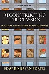 Reconstructing the Classics: Political Theory from Plato to Weber, 3rd Edition (Chatham House Studies in Political Thinking)