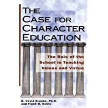The Case for Character Education: The Role of the School in Teaching Values and Virtue by B. David Brooks (1997-01-01)
