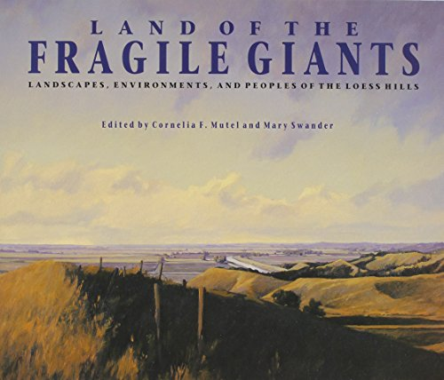 Land of the Fragile Giants: Landscapes, Environments, and Peoples of the Loess Hills (Bur Oak Book)