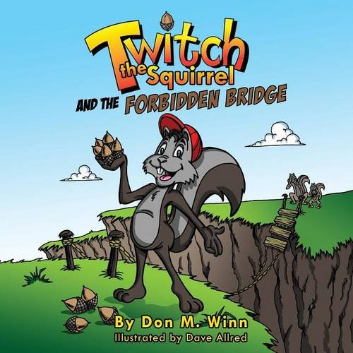 Twitch the Squirrel and the Forbidden Bridge: A kids' book about squirrels, safety, respect and listening skills