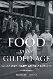 Food in the Gilded Age: What Ordinary Americans Ate (Rowman & Littlefield Studies in Food and Gastronomy)