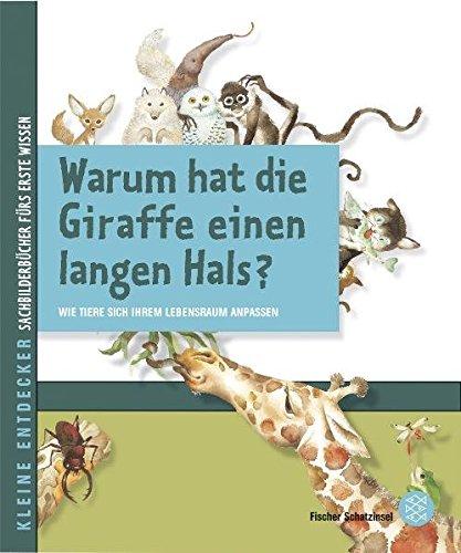 Kleine Entdecker – Warum hat die Giraffe einen langen Hals?: Wie Tiere sich ihrem Lebensraum anpassen (Fischer Schatzinsel)