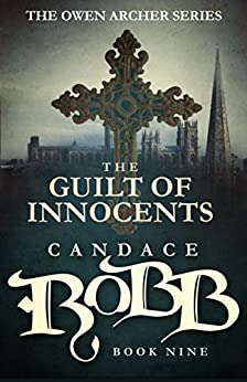 The Guilt of Innocents: The Owen Archer Series - Book Nine by [Robb, Candace]