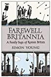 Farewell Britannia: A Family Saga Of Roman Britain by Simon Young front cover