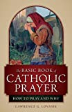 The Basic Book of Catholic Prayer, Lawrence G. Lovasik, 1928832040