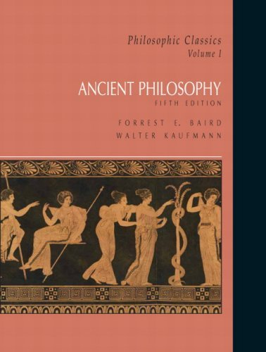 Philosophic Classics, Volume I: Ancient Philosophy (5th Edition) by Forrest E. Baird (2007-04-29)