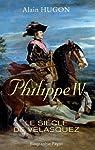 Philippe IV : Le siècle de Vélasquez par Hugon