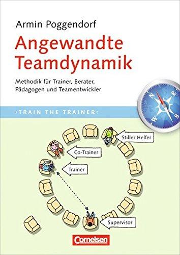 Trainerkompetenz: Angewandte Teamdynamik: Methodik für Trainer, Berater, Pädagogen und Teamentwickler