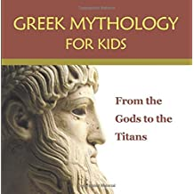 Greek Mythology for Kids: From the Gods to the Titans