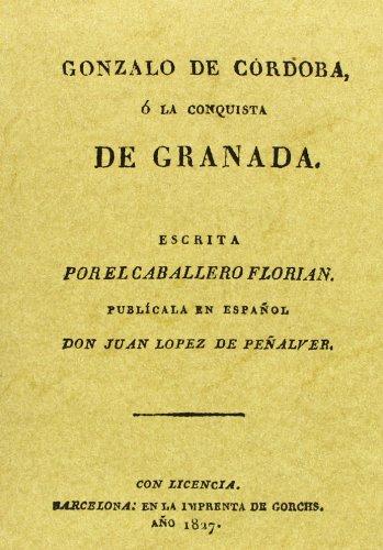 Descargar Libro Gonzalo De Córdoba O La Conquista De Granada Escrita Por El Caballero Florián De Juan López Juan López De Peñalver