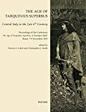 The Age of Tarquinius Superbus: Central Italy in the Late 6th Century. Proceedings of the Conference 'The Age of Tarquinius Superbus, A Paradigm ... on Mediterranean Archaeology: Supplement)