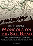 Mongols on the Silk Road: Trade, Transportation, and Cross-Cultural Exchange in the Mongol Empire (The Mongols)