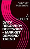 Best Disk Recovery Softwares - DATA RECOVERY SOFTWARE - MARKET DEMAND TREND: A Review