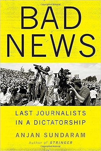 Bad News: Last Journalists in a Dictatorship: Anjan Sundaram: 9780385539562: Amazon.com: Books