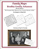 Family Maps of Bradley County, Arkansas, Deluxe Edition : With Homesteads, Roads, Waterways, Towns, Cemeteries, Railroads, and More, Boyd, Gregory A., 1420315145