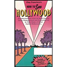 How to See Hollywood: An Affectionate Look At What Can Be Seen, Experienced and Remembered in That State of Mind Called Hollywood