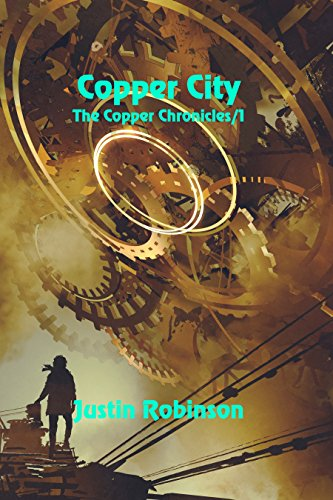 Copper City (The Copper Chronicles Book 1) by [Robinson, Justin]